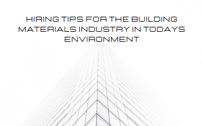Hiring Tips For The Building Materials Industry in Today's Environment