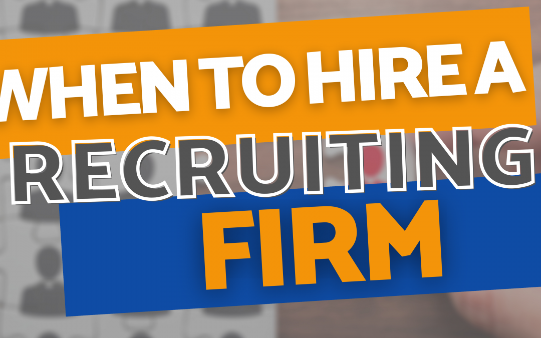 When to Hire a Recruiting Firm to Source Hard-to-Find Talent – Ch. 7