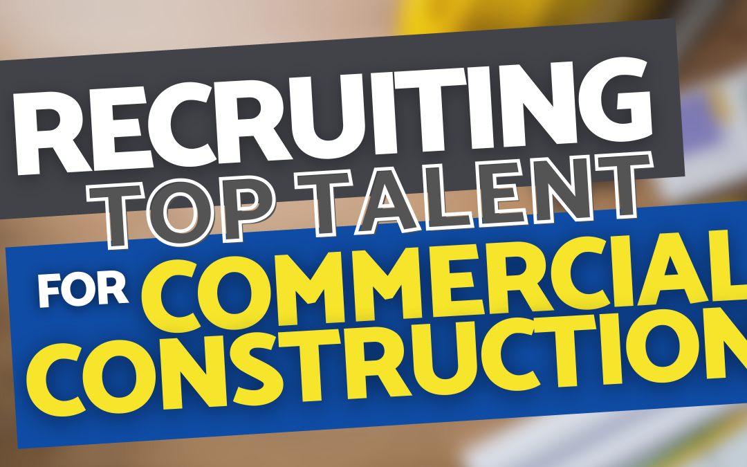 Recruiting Top Talent for Commercial Construction Companies Ch. 10