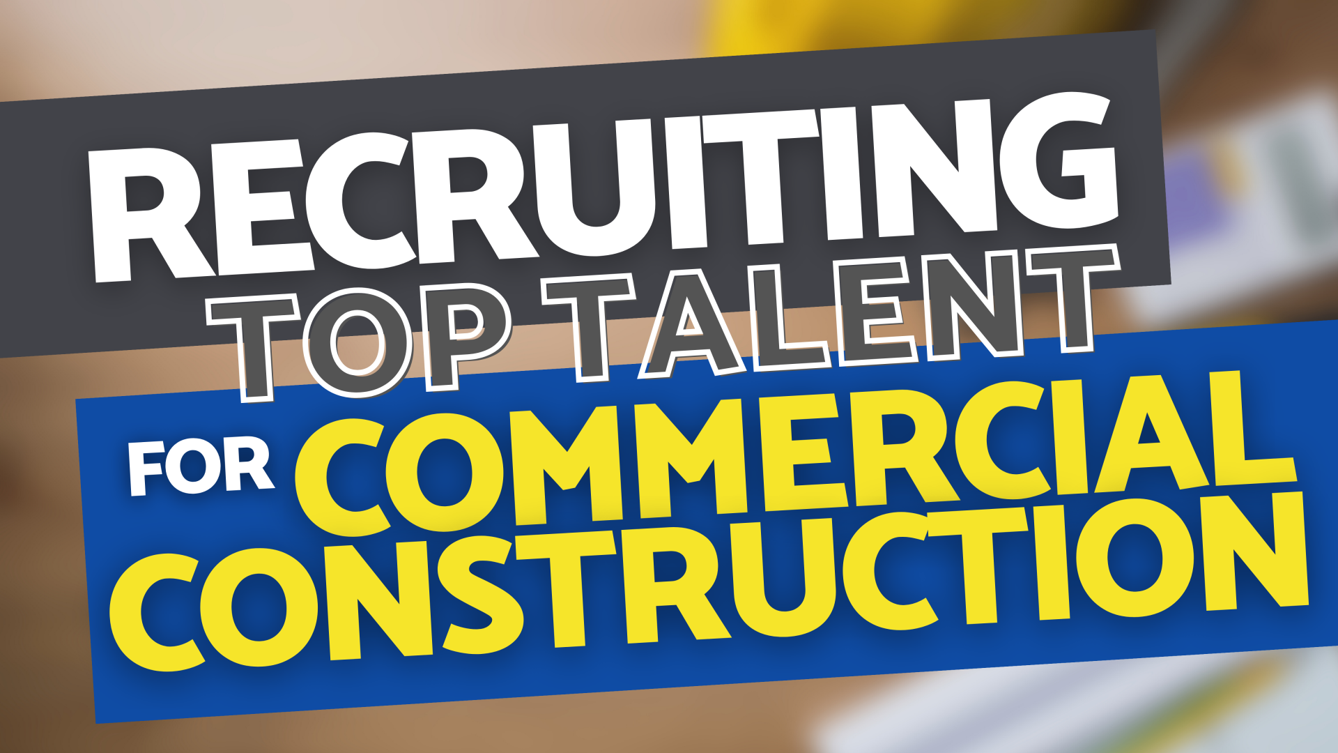 Recruiting Top Talent Commercial Construction